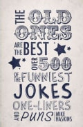 The Old Ones Are the Best: Over 500 of the Funniest Jokes, One-Liners and Puns (Hardcover)
