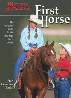 First Horse: The Complete Guide for the First-time Horse Owner (Paperback)