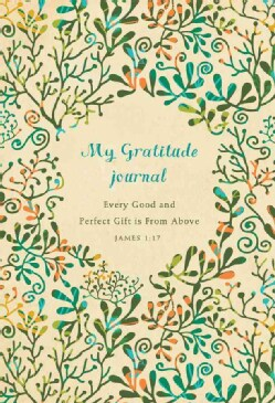 My Gratitude Journal: Every Good and Perfect Gift Is from Above (Notebook / blank book)
