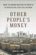 Other People's Money: Inside the Housing Crisis and the Demise of the Greatest Real Estate Deal Ever Made (Paperback)