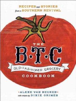 The B.T.C. Old-Fashioned Grocery Cookbook: Recipes and Stories from a Southern Revival (Hardcover)