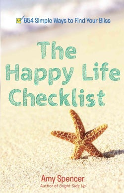 The Happy Life Checklist: 654 Little Things That Will Bring You Bliss (Paperback)