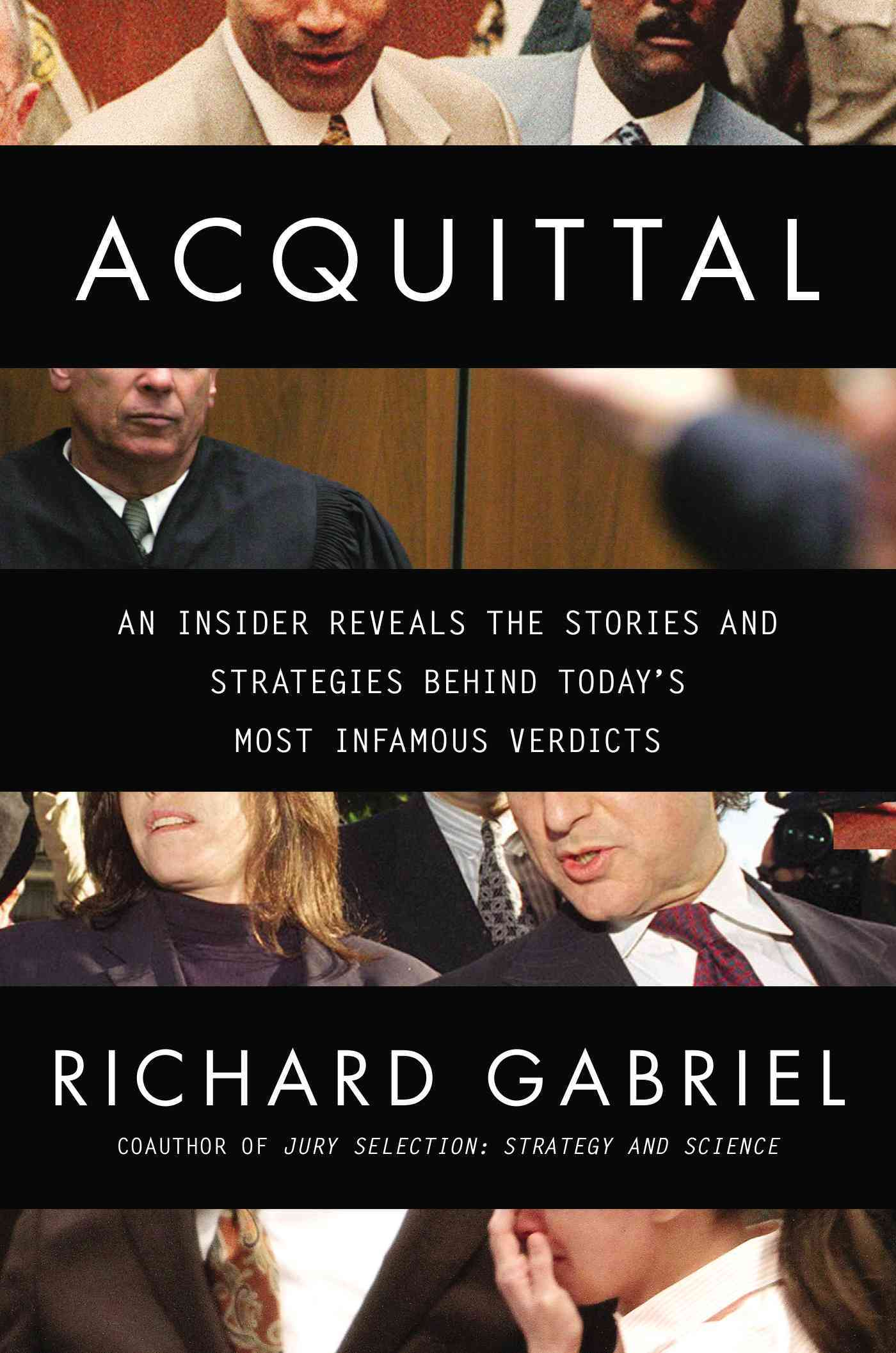 Acquittal: An Insider Reveals the Stories and Strategies Behind Today's Most Infamous Verdicts (Hardcover)
