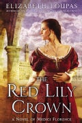 The Red Lily Crown: A Novel of Medici Florence (Paperback)