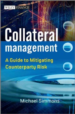 Collateral Management: A Guide to Mitigating Counterparty Risk (Hardcover)