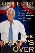 The Party's over: How the Extreme Right Hijacked the GOP and I Became a Democrat (Hardcover)