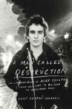 A Man Called Destruction: The Life and Music of Alex Chilton, from Box Tops to Big Star to Backdoor Man (Hardcover)