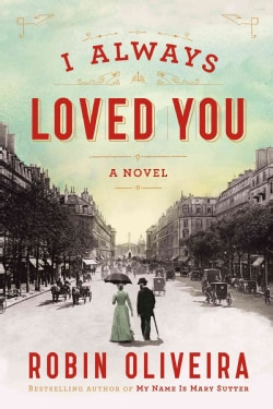 I Always Loved You: A Story of Mary Cassatt and Edgar Degas (Hardcover)