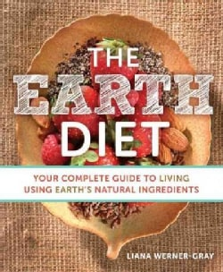 The Earth Diet: Your Complete Guide to Living Using Earth's Natural Ingredients (Paperback)