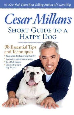 Cesar Millan's Short Guide to a Happy Dog: 98 Essential Tips and Techniques (Paperback)