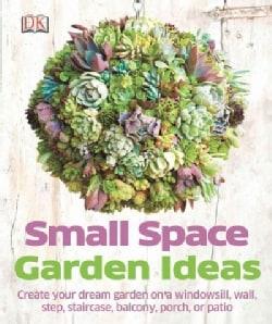 Small Space Garden Ideas (Paperback)