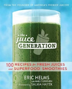 The Juice Generation: 100 Recipes for Fresh Juices and Superfood Smoothies (Paperback)