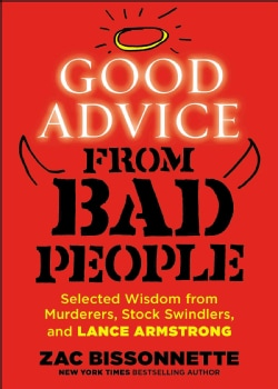 Good Advice from Bad People: Inspirational Aphorisms from Murderers, Stock Swindlers, and Lance Armstrong (Paperback)