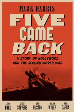 Five Came Back: A Story of Hollywood and the Second World War (Hardcover)