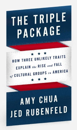 The Triple Package: How Three Unlikely Traits Explain the Rise and Fall of Cultural Groups in America (Hardcover)