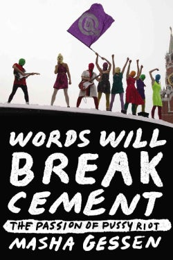 Words Will Break Cement: The Passion of P***y Riot (Paperback)