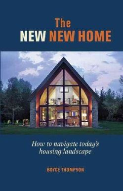 The New New Home: Getting the House of Your Dreams With Your Eyes Wide Open (Hardcover)