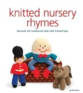 Knitted Nursery Rhymes: Recreate the Traditional Tales With Knitted Toys (Paperback)