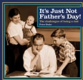 Its Just Not Fathers Day the Challenges: The Challenges of Being a Dad (Hardcover)