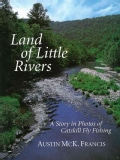 Land of Little Rivers: A Story in Photos of Catskill Fly Fishing (Paperback)