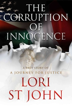 The Corruption of Innocence: A True Story of A Journey for Justice (Hardcover)