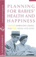 Planning for Babies' Health and Happiness: Vintage Parenting Advice for New Moms and Dads (Paperback)