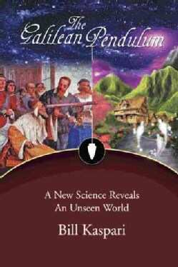 The Galilean Pendulum: A New Science Reveals an Unseen World (Hardcover)