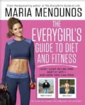 The Everygirl's Guide to Diet and Fitness: How I Lost 40 Lbs and Kept It Off - And How You Can Too! (Paperback)
