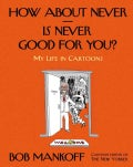 How About Never...is Never Good for You?: My Life in Cartoons (Hardcover)