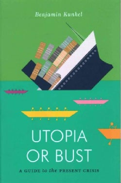Utopia or Bust: A Guide to the Present Crisis (Paperback)