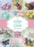 Icing in the Cake: Your Ultimate Step-by-step Guide to Decorating Baked Treats (Paperback)