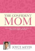 The Confident Mom: Guiding Your Family With God's Strength and Wisdom (Hardcover)