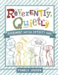 Reverently, Quietly: Sacrament Meeting Activity Book (Paperback)