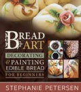 Bread Art: Braiding, Decorating, and Painting Edible Bread for Beginners (Hardcover)