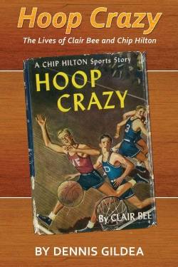 Hoop Crazy: The Lives of Clair Bee and Chip Hilton (Hardcover)