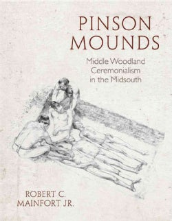 Pinson Mounds: Middle Woodland Ceremonialism in the Midsouth (Paperback)