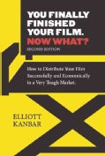 You Finally Finished Your Film - Now What?: How to Distribute Your Film Successfully and Economically in a Very T... (Paperback)