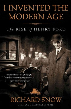 I Invented the Modern Age: The Rise of Henry Ford (Paperback)