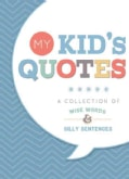 My Kid's Quotes: A Collection of Wise Words & Silly Sentences (Notebook / blank book)