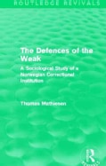 The Defences of the Weak: A Sociological Study of a Norwegian Correctional Institution (Paperback)