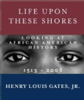 Life Upon These Shores: Looking at African American History, 1513-2008 (Paperback)