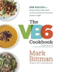 The Vb6 Cookbook: 320 All-new Recipes That Help You Eat Healthy Vegan Meals All Day and Delicious Flexitarian Din... (Hardcover)