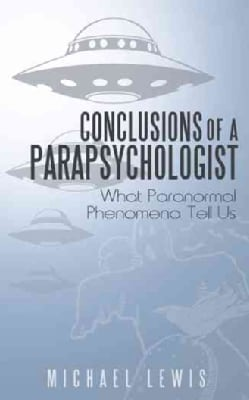 Conclusions of a Parapsychologist: What Paranormal Phenomena Tell Us (Paperback)