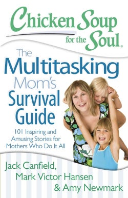 The Multitasking Mom Survival Guide: 101 Inspiring and Amusing Stories for Mothers Who Do It All (Paperback)
