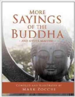 More Sayings of the Buddha & Other Masters: And Other Masters (Paperback)