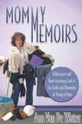 Mommy Memoirs: A Hilarious and Heartwarming Look at the Trials and Triumphs of Being a Mom (Paperback)