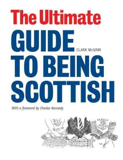 The Ultimate Guide to Being Scottish: Put Your First Foot Forward (Paperback)