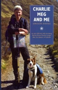 Charlie, Meg and Me: An Epic 530 Mile Walk Recreating Bonnie Prince Charlie's Escape After the Disaster of Culloden (Paperback)