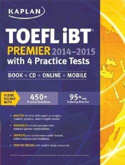 Kaplan TOEFL iBT Premier 2014-2015: With 4 Practice Tests