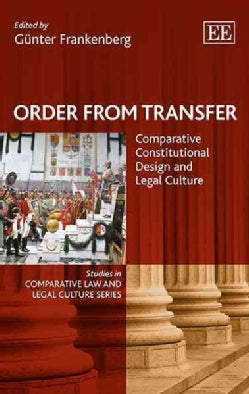 Order from Transfer: Comparative Constitutional Design and Legal Culture (Hardcover)